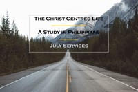 The Christ-Centred Life - A Study in Philippians