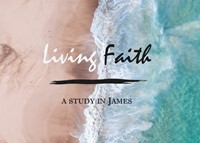 Living Faith: A Study In James