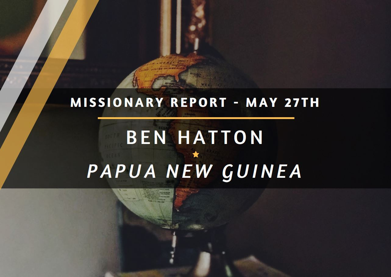 Papua New Guinea - Missionary Report