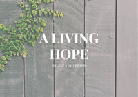 A Living Hope: Studies in 1 Peter